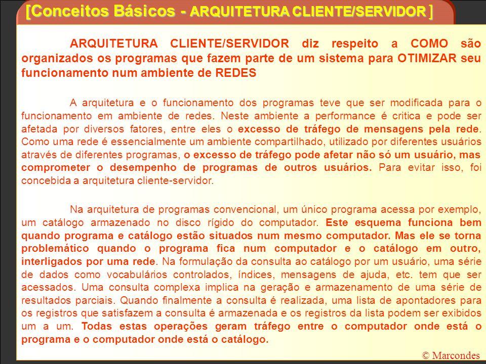 [Conceitos Básicos - ARQUITETURA CLIENTE/SERVIDOR ] ARQUITETURA CLIENTE/SERVIDOR diz respeito a COMO são organizados os programas que fazem parte de u