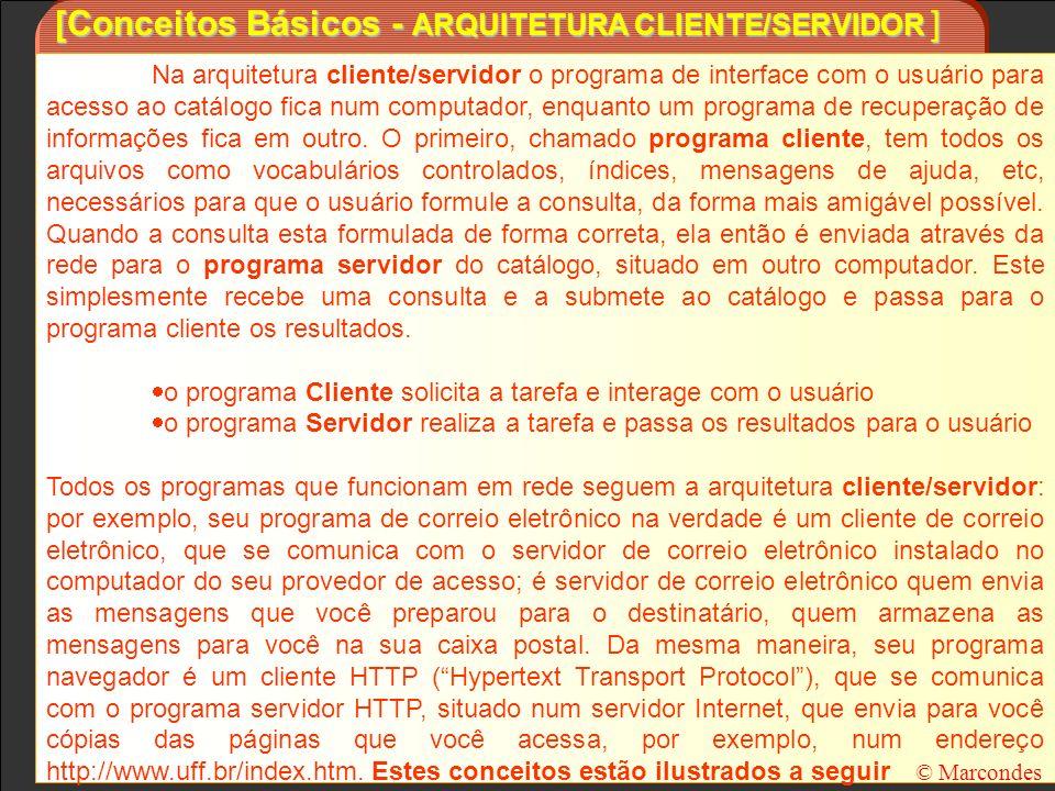 [Conceitos Básicos - ARQUITETURA CLIENTE/SERVIDOR ] Na arquitetura cliente/servidor o programa de interface com o usuário para acesso ao catálogo fica
