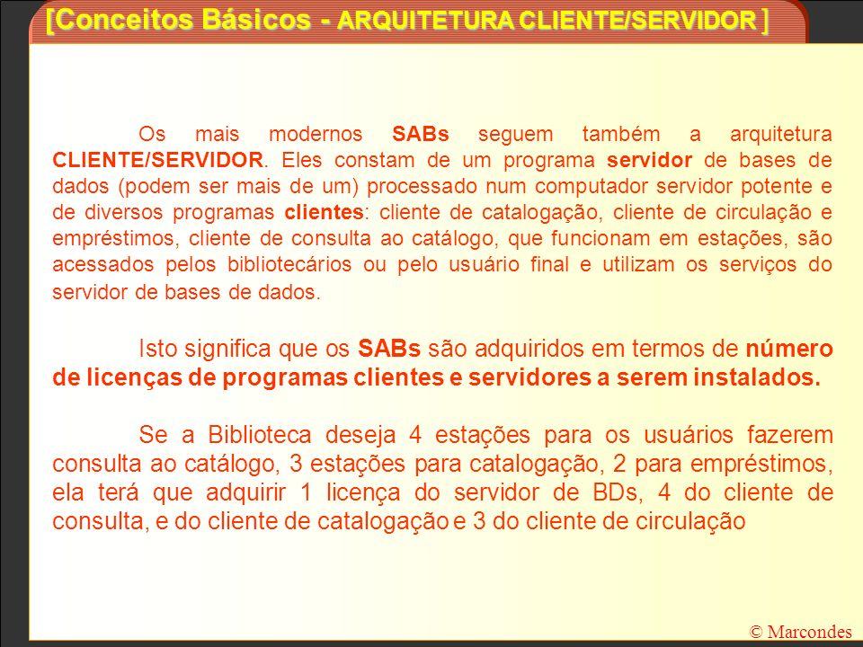 [Conceitos Básicos - ARQUITETURA CLIENTE/SERVIDOR ] Os mais modernos SABs seguem também a arquitetura CLIENTE/SERVIDOR. Eles constam de um programa se