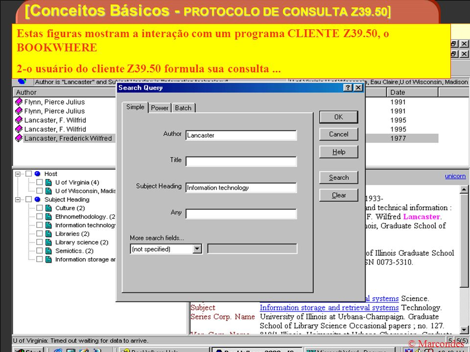 [Conceitos Básicos - PROTOCOLO DE CONSULTA Z39.50 ] Estas figuras mostram a interação com um programa CLIENTE Z39.50, o BOOKWHERE 2-o usuário do clien