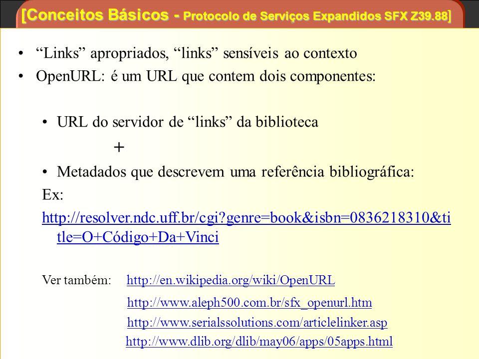 [Conceitos Básicos - Protocolo de Serviços Expandidos SFX Z39.88 ] Links apropriados, links sensíveis ao contexto OpenURL: é um URL que contem dois co
