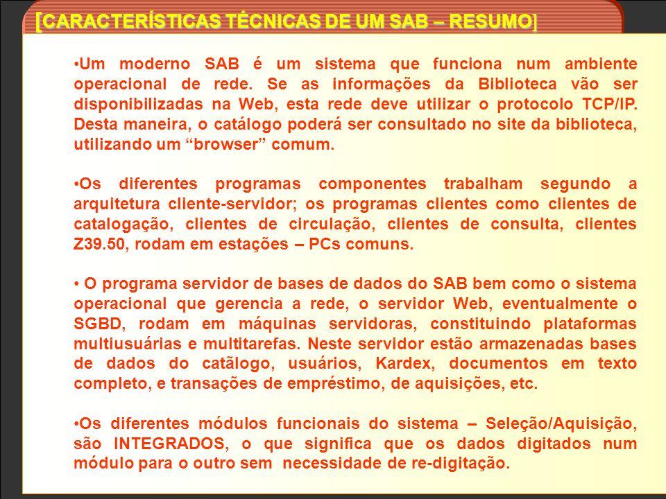 Um moderno SAB é um sistema que funciona num ambiente operacional de rede. Se as informações da Biblioteca vão ser disponibilizadas na Web, esta rede