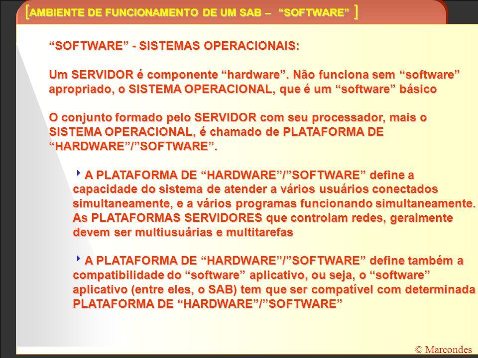 [ AMBIENTE DE FUNCIONAMENTO DE UM SAB – PLATAFORMAS ] SOFTWARE - SISTEMAS OPERACIONAIS - PLATAFORMAS: As mais conhecidas PLATAFORMAS SERVIDORAS multiusuárias/multitarefas existentes hoje no mercado são as seguintes: Sistema operacional MS Windows NT, rodando em processadores Intel; Sistema Operacional Novel Netware, rodando em processadores Intel; Família de Sistemas Operacionais UNIX, rodando em diferentes processadores, por exemplo: LINUX, em processadores Intel; IBM/AIX em diversos processadores IBM; HP UX em processadores HP; Solaris em processadores Sun; SCO em processadores Intel.