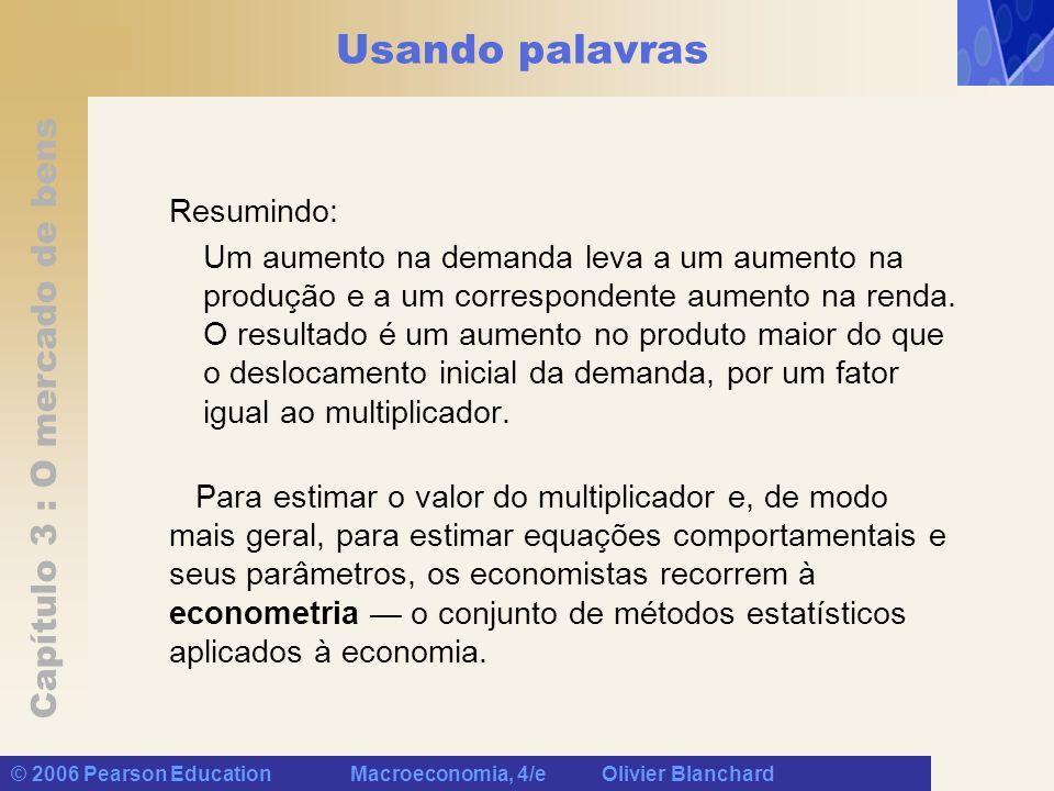 Capítulo 3 : O mercado de bens © 2006 Pearson Education Macroeconomia, 4/e Olivier Blanchard Usando palavras Resumindo: Um aumento na demanda leva a u