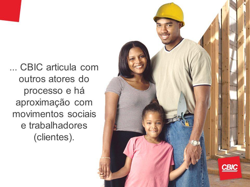 ... CBIC articula com outros atores do processo e há aproximação com movimentos sociais e trabalhadores (clientes).