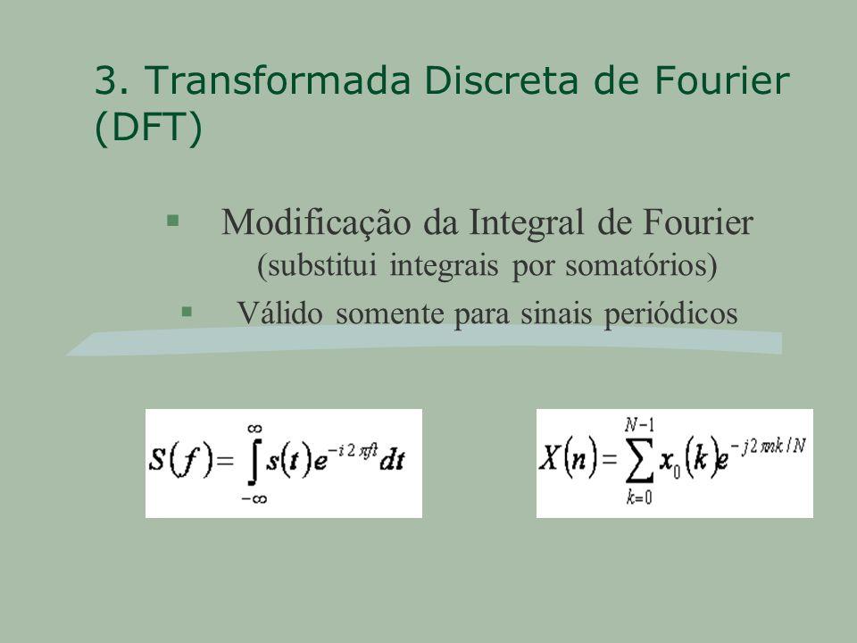 3. Transformada Discreta de Fourier (DFT) §Modificação da Integral de Fourier (substitui integrais por somatórios) §Válido somente para sinais periódi