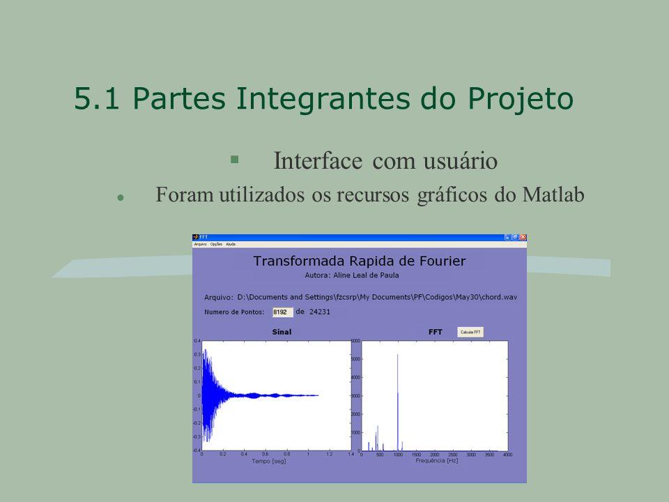 5.1 Partes Integrantes do Projeto §Interface com usuário l Foram utilizados os recursos gráficos do Matlab