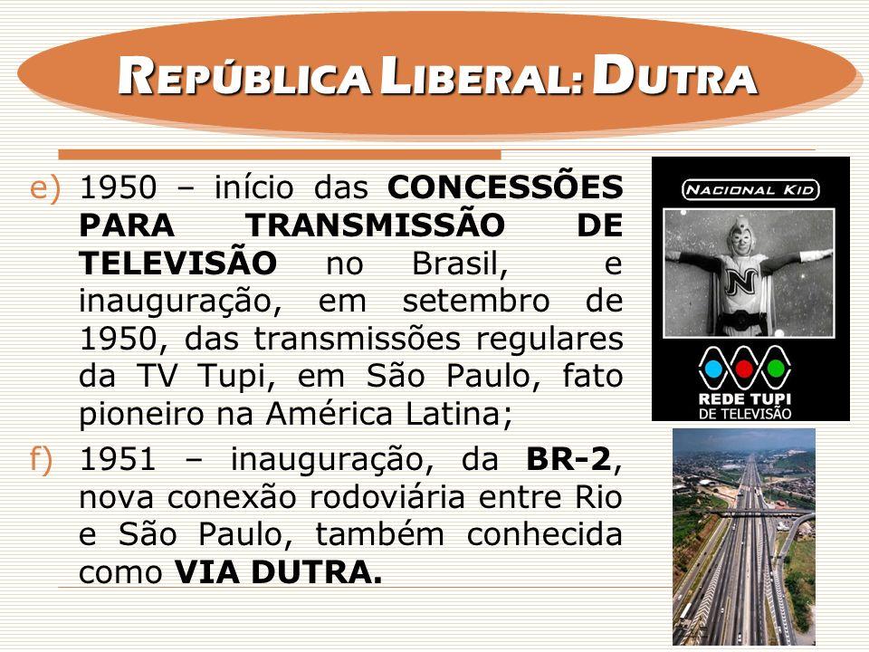 e)1950 – início das CONCESSÕES PARA TRANSMISSÃO DE TELEVISÃO no Brasil, e inauguração, em setembro de 1950, das transmissões regulares da TV Tupi, em