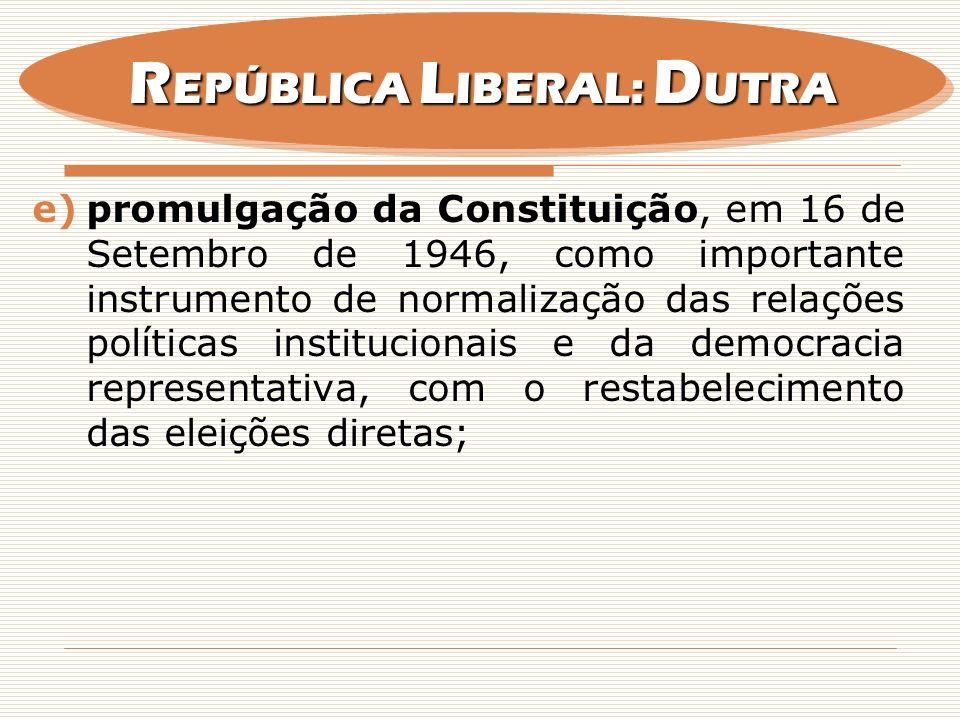 e)promulgação da Constituição, em 16 de Setembro de 1946, como importante instrumento de normalização das relações políticas institucionais e da democ