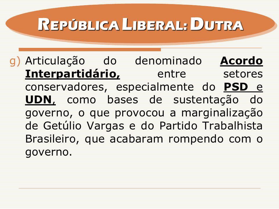 g)Articulação do denominado Acordo Interpartidário, entre setores conservadores, especialmente do PSD e UDN, como bases de sustentação do governo, o q