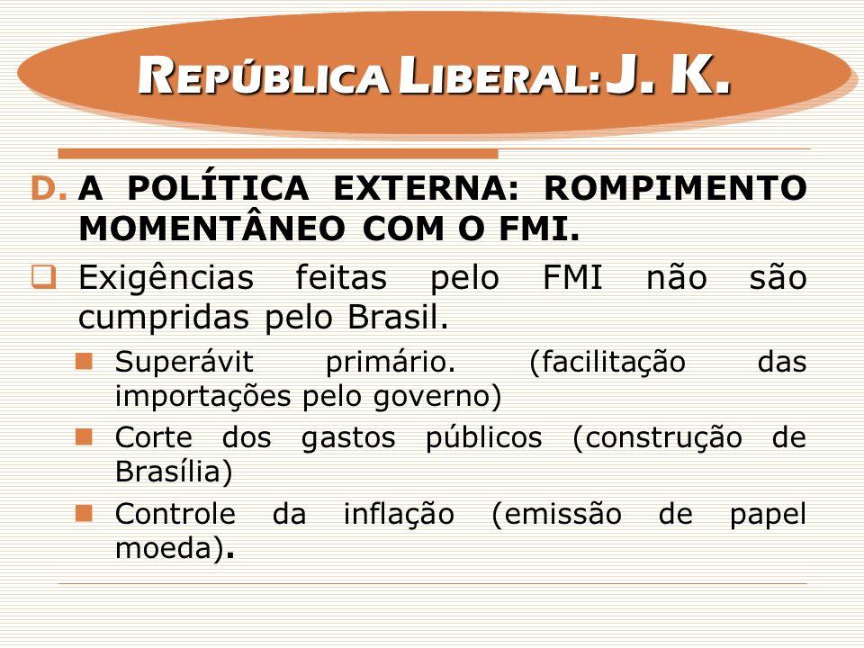 D.A POLÍTICA EXTERNA: ROMPIMENTO MOMENTÂNEO COM O FMI. Exigências feitas pelo FMI não são cumpridas pelo Brasil. Superávit primário. (facilitação das