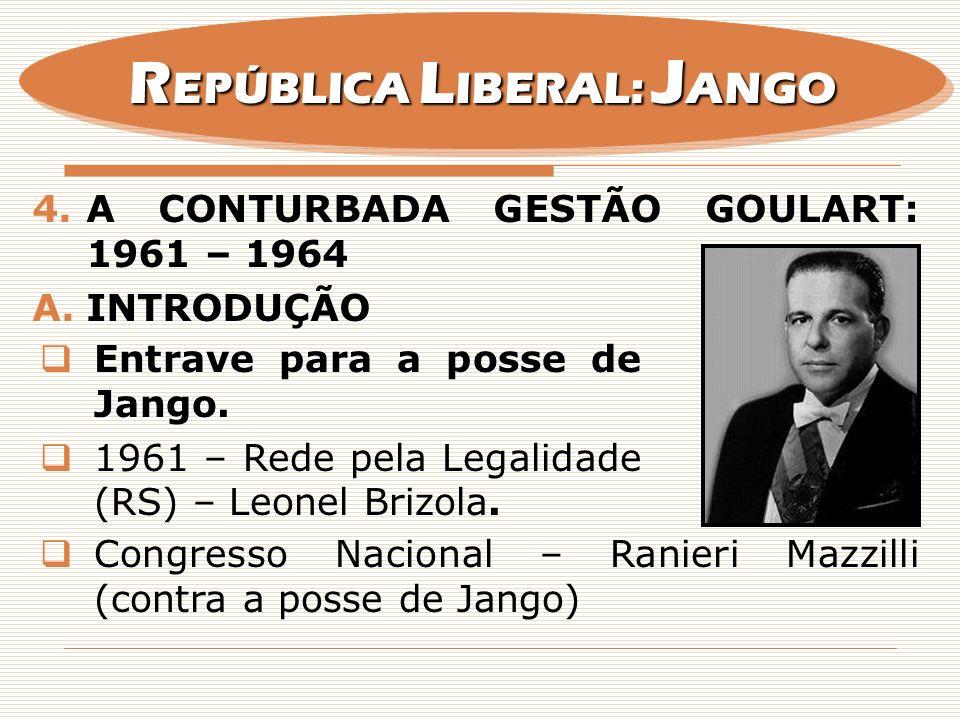 4.A CONTURBADA GESTÃO GOULART: 1961 – 1964 A.INTRODUÇÃO Entrave para a posse de Jango. 1961 – Rede pela Legalidade (RS) – Leonel Brizola. Congresso Na