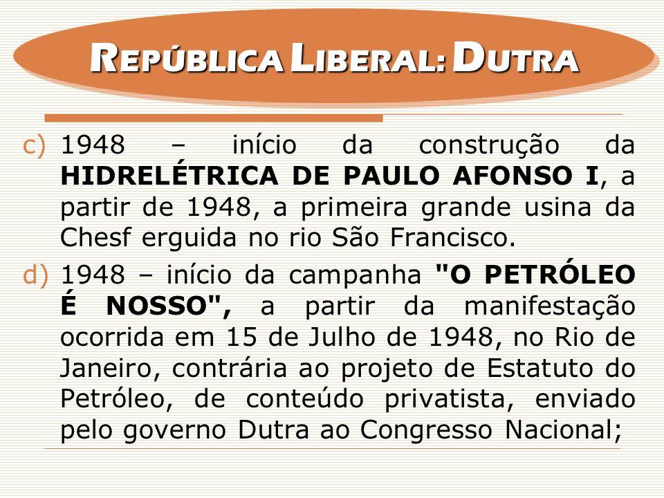 c)1948 – início da construção da HIDRELÉTRICA DE PAULO AFONSO I, a partir de 1948, a primeira grande usina da Chesf erguida no rio São Francisco. d)19