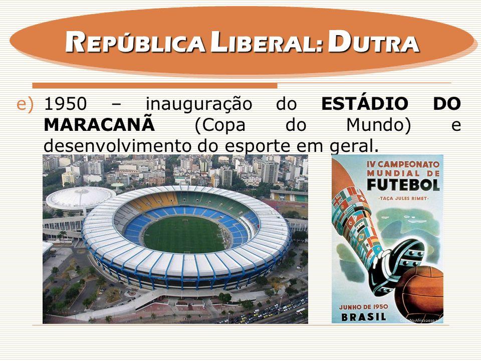 e)1950 – início das CONCESSÕES PARA TRANSMISSÃO DE TELEVISÃO no Brasil, e inauguração, em setembro de 1950, das transmissões regulares da TV Tupi, em São Paulo, fato pioneiro na América Latina; f)1951 – inauguração, da BR-2, nova conexão rodoviária entre Rio e São Paulo, também conhecida como VIA DUTRA.
