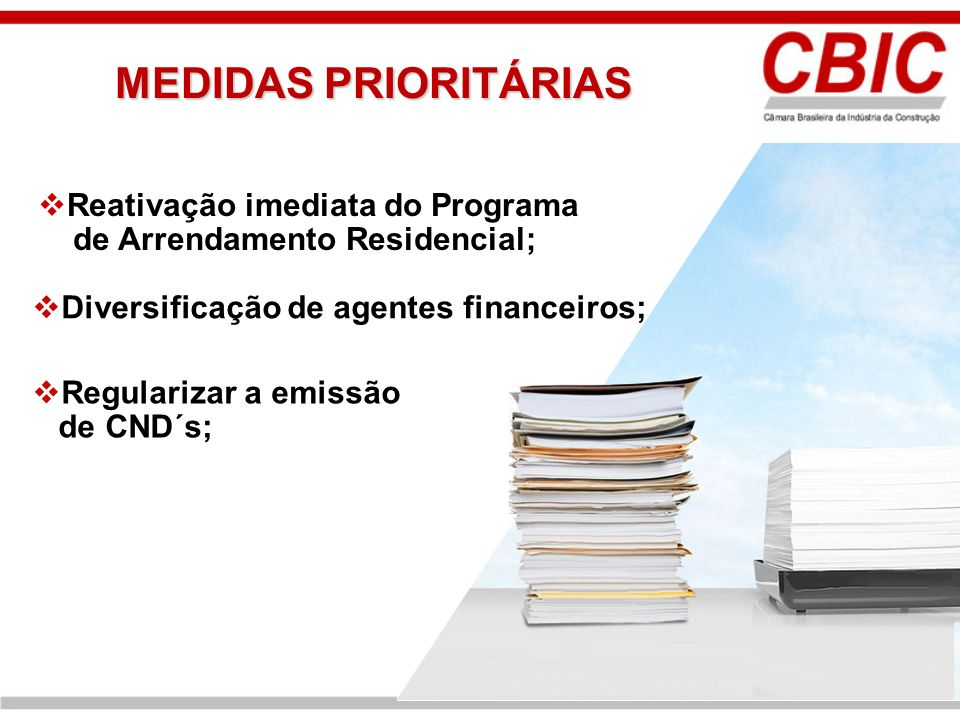 Diversificação de agentes financeiros; Regularizar a emissão de CND´s; Reativação imediata do Programa de Arrendamento Residencial; MEDIDAS PRIORITÁRI