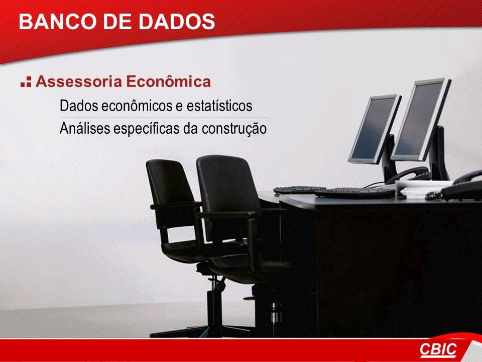 Assessoria Econômica Dados econômicos e estatísticos Análises específicas da construção BANCO DE DADOS