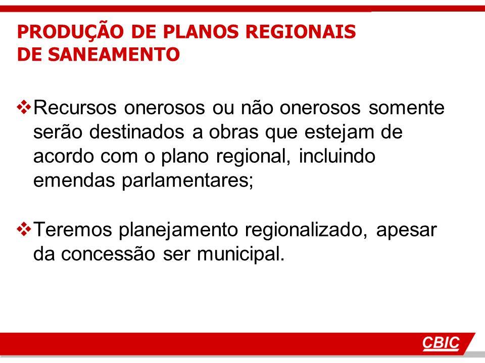 Recursos onerosos ou não onerosos somente serão destinados a obras que estejam de acordo com o plano regional, incluindo emendas parlamentares; Teremos planejamento regionalizado, apesar da concessão ser municipal.
