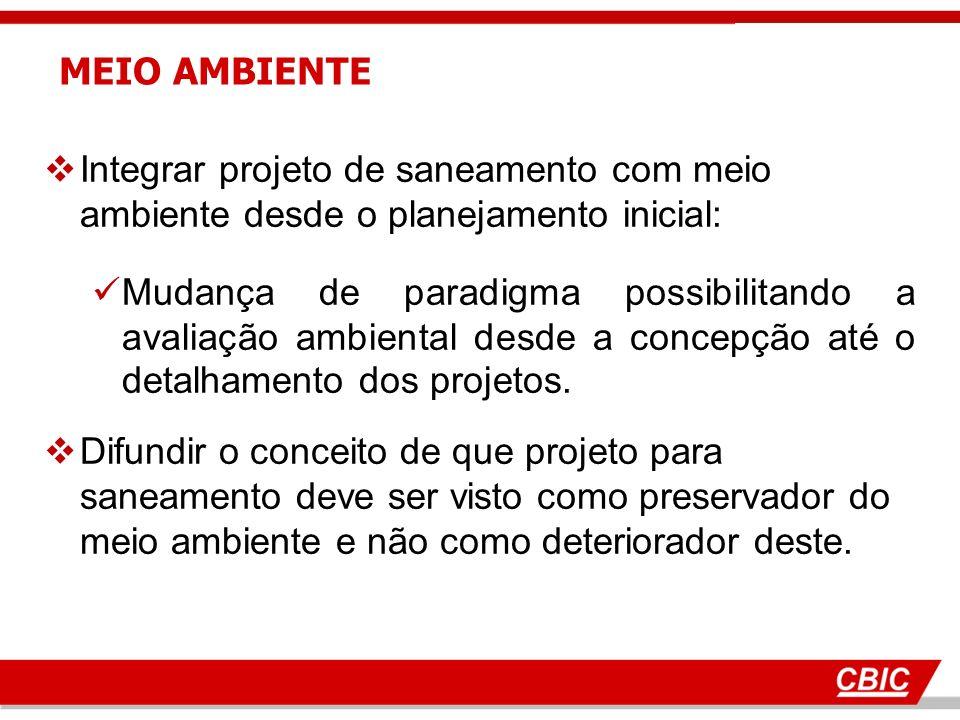 Integrar projeto de saneamento com meio ambiente desde o planejamento inicial: Mudança de paradigma possibilitando a avaliação ambiental desde a concepção até o detalhamento dos projetos.
