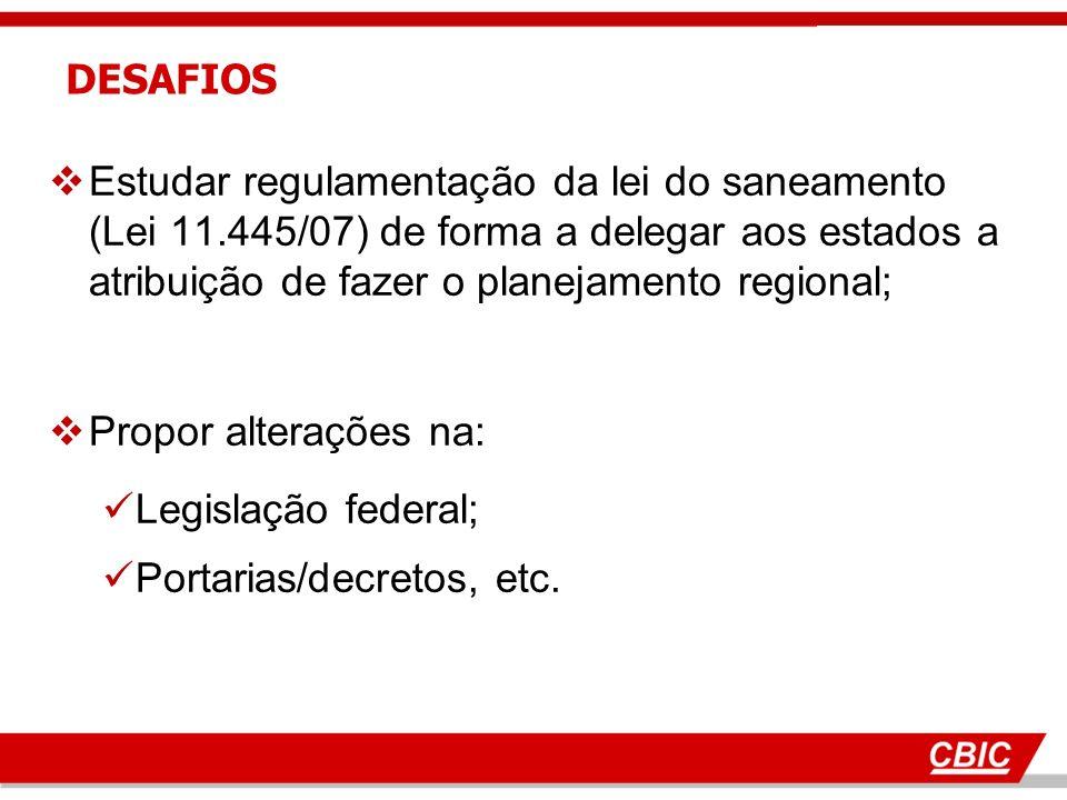 Estudar regulamentação da lei do saneamento (Lei 11.445/07) de forma a delegar aos estados a atribuição de fazer o planejamento regional; Propor alterações na: Legislação federal; Portarias/decretos, etc.