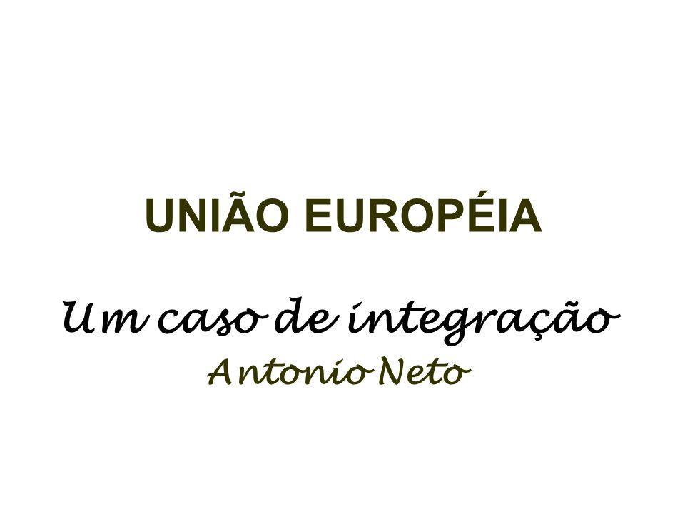 UNIÃO EUROPÉIA Um caso de integração Antonio Neto