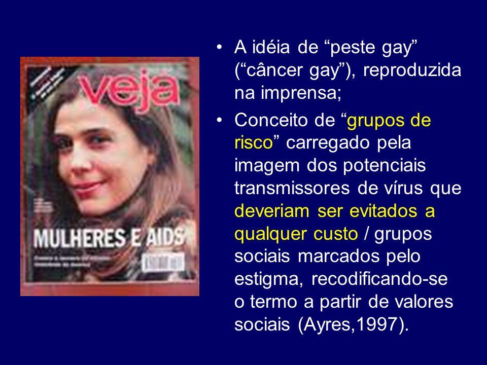 A idéia de peste gay (câncer gay), reproduzida na imprensa; Conceito de grupos de risco carregado pela imagem dos potenciais transmissores de vírus qu