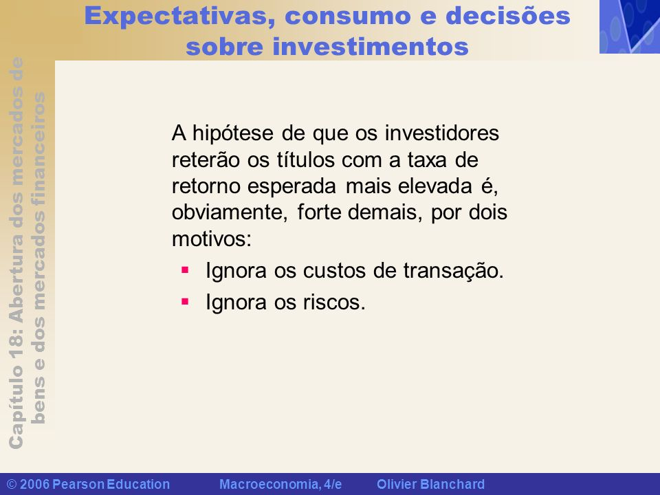Capítulo 18: Abertura dos mercados de bens e dos mercados financeiros © 2006 Pearson Education Macroeconomia, 4/e Olivier Blanchard Expectativas, cons