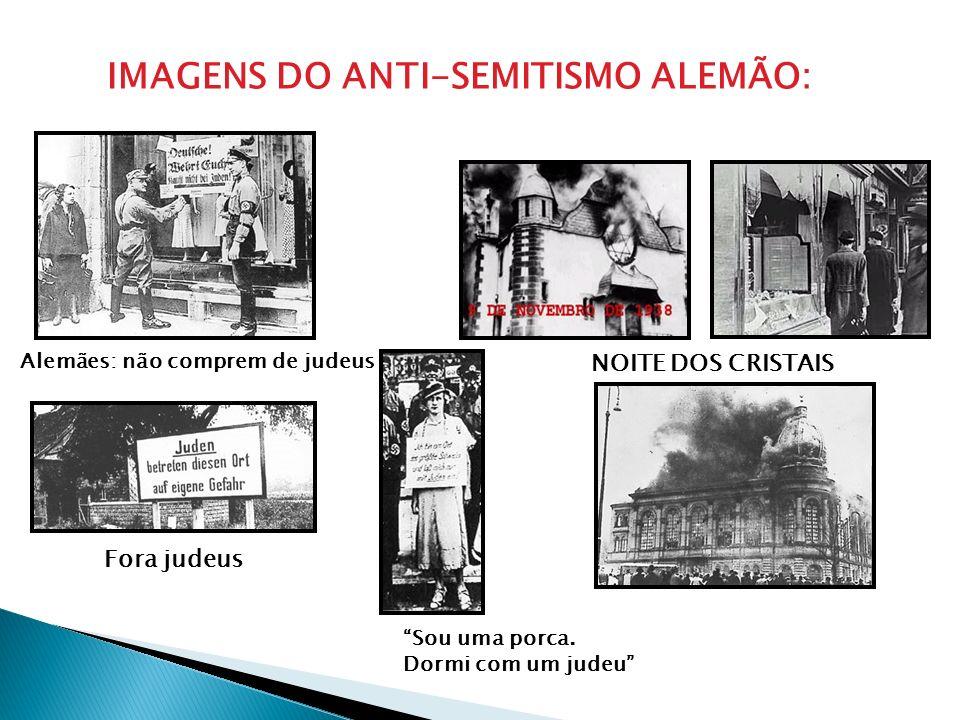 IMAGENS DO ANTI-SEMITISMO ALEMÃO: Alemães: não comprem de judeus Fora judeus Sou uma porca. Dormi com um judeu NOITE DOS CRISTAIS