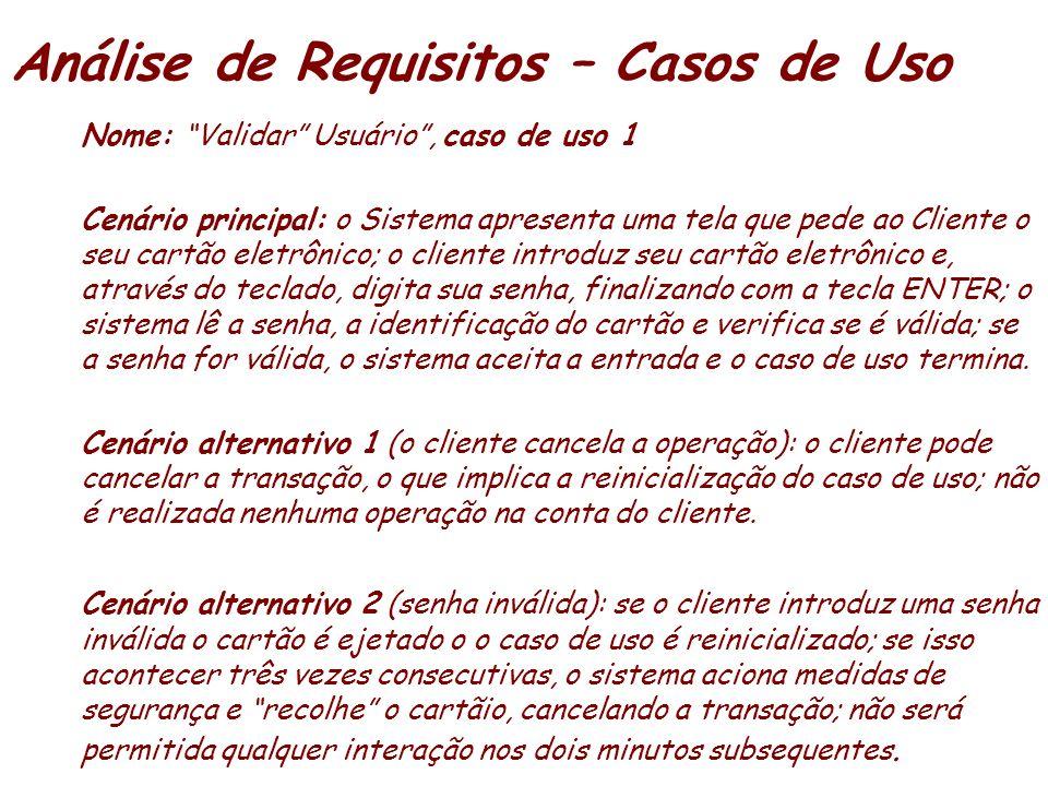 Análise de Requisitos – Casos de Uso Nome: Validar Usuário, caso de uso 1 Cenário principal: o Sistema apresenta uma tela que pede ao Cliente o seu ca
