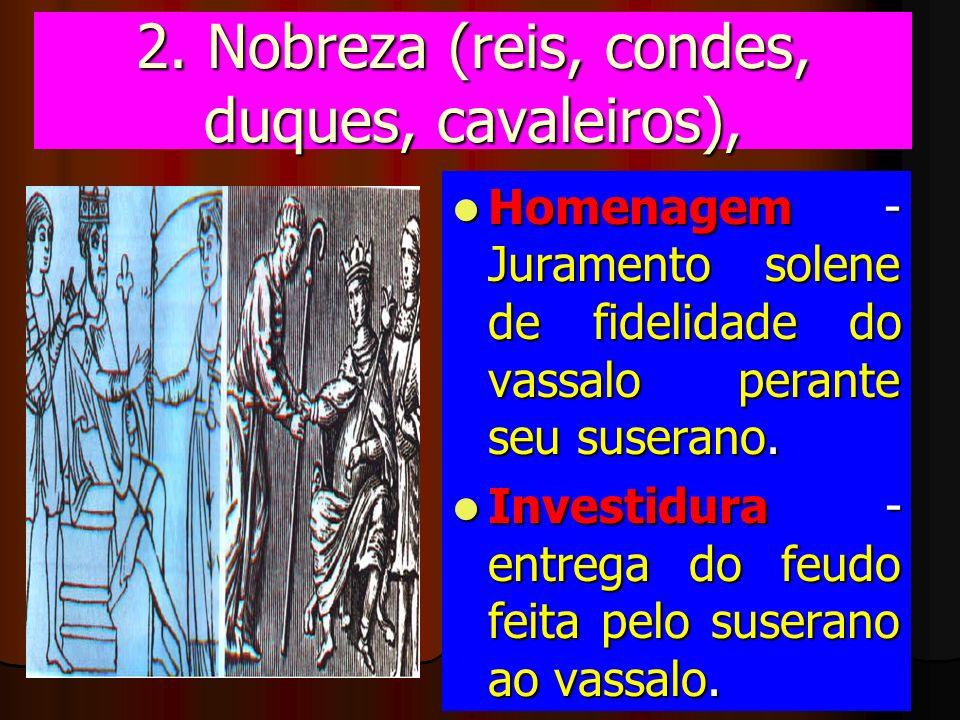 2. Nobreza (reis, condes, duques, cavaleiros), Homenagem - Juramento solene de fidelidade do vassalo perante seu suserano. Homenagem - Juramento solen