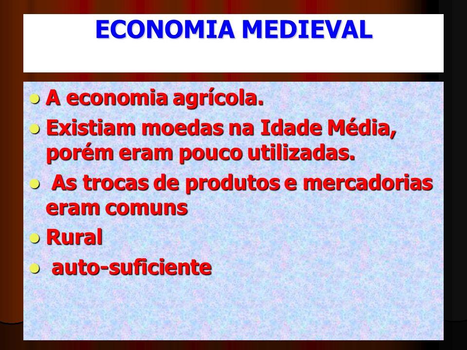 ECONOMIA MEDIEVAL A economia agrícola. A economia agrícola. Existiam moedas na Idade Média, porém eram pouco utilizadas. Existiam moedas na Idade Médi