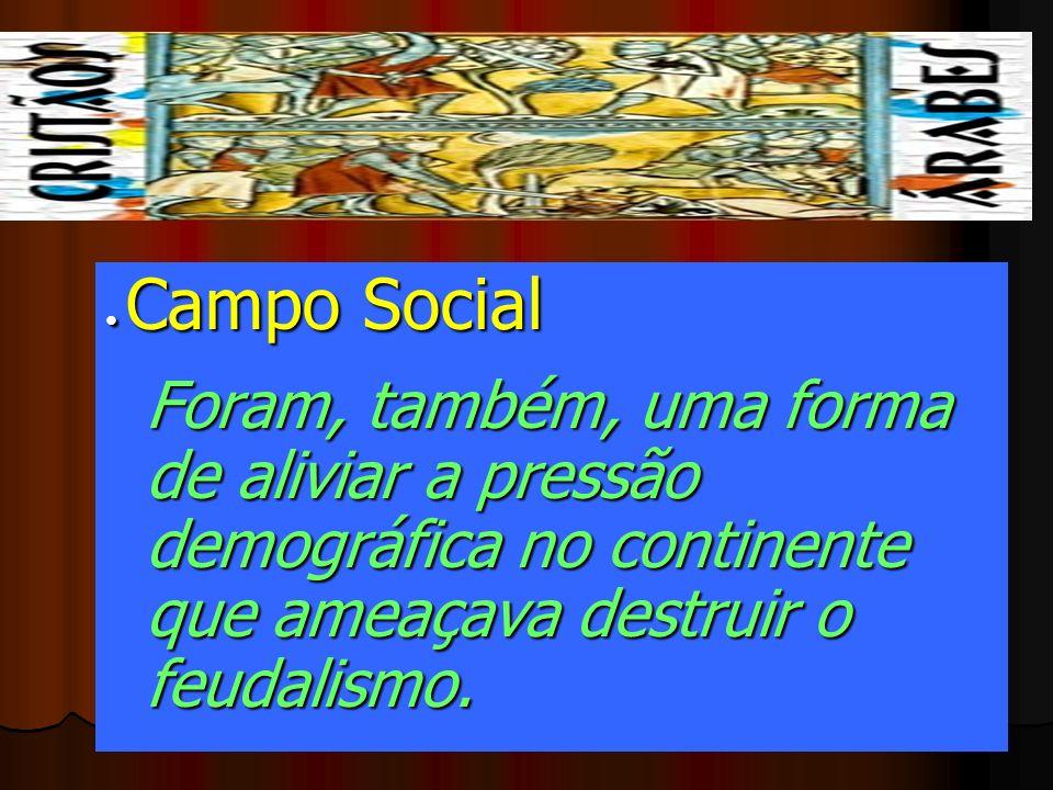 Campo Social Foram, também, uma forma de aliviar a pressão demográfica no continente que ameaçava destruir o feudalismo. Campo Social Foram, também, u