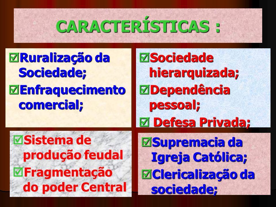 CARACTERÍSTICAS : Ruralização da Sociedade; Ruralização da Sociedade; Enfraquecimento comercial; Enfraquecimento comercial; Sociedade hierarquizada; S