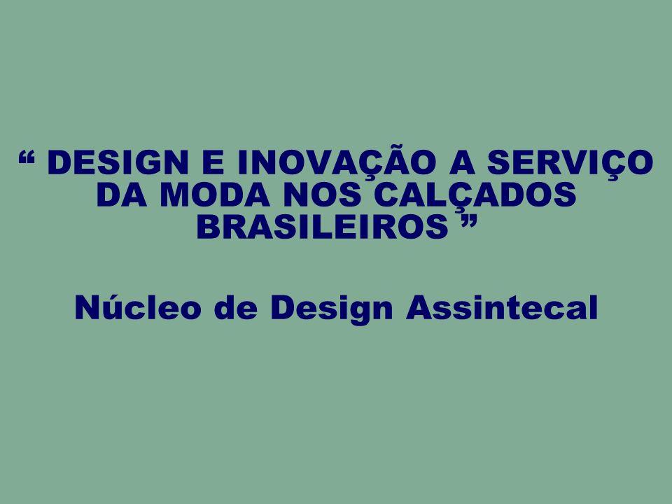 DESIGN E INOVAÇÃO A SERVIÇO DA MODA NOS CALÇADOS BRASILEIROS Núcleo de Design Assintecal