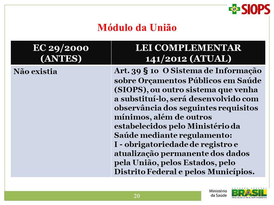 20 Módulo da União EC 29/2000 (ANTES) LEI COMPLEMENTAR 141/2012 (ATUAL) Não existiaArt. 39 § 1o O Sistema de Informação sobre Orçamentos Públicos em S