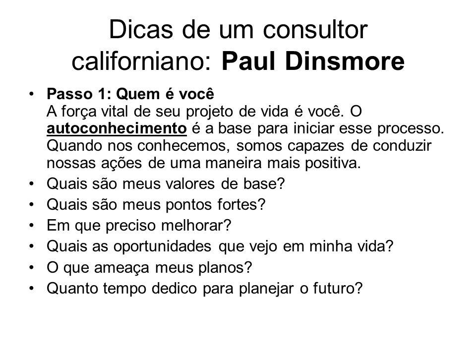 Dicas de um consultor californiano: Paul Dinsmore Passo 1: Quem é você A força vital de seu projeto de vida é você. O autoconhecimento é a base para i
