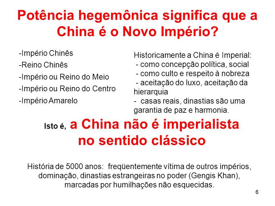 6 -Império Chinês -Reino Chinês -Império ou Reino do Meio -Império ou Reino do Centro -Império Amarelo Potência hegemônica significa que a China é o Novo Império.