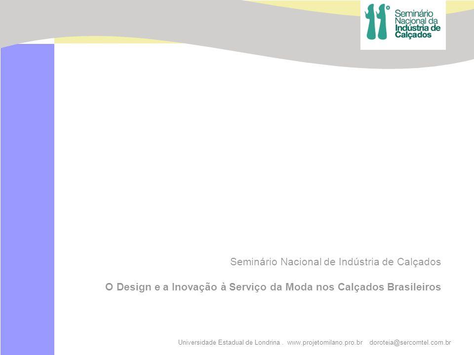 Universidade Estadual de Londrina. www.projetomilano.pro.br doroteia@sercomtel.com.br Seminário Nacional de Indústria de Calçados O Design e a Inovaçã