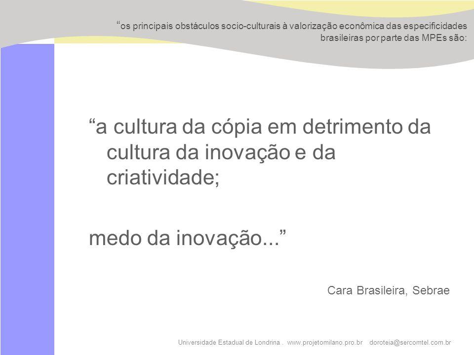 Universidade Estadual de Londrina. www.projetomilano.pro.br doroteia@sercomtel.com.br os principais obstáculos socio-culturais à valorização econômica