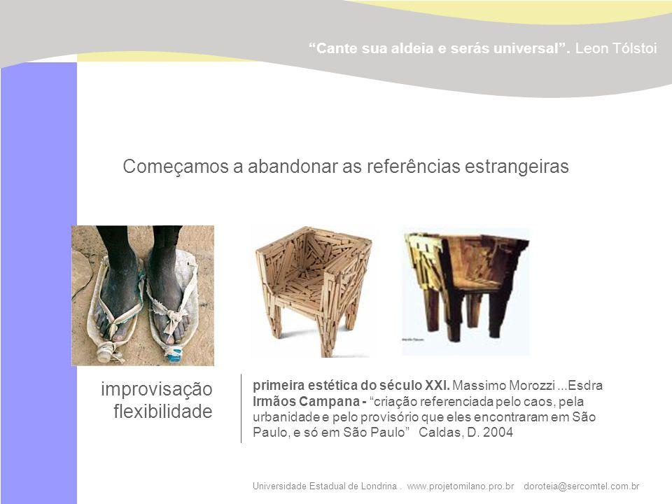 Universidade Estadual de Londrina. www.projetomilano.pro.br doroteia@sercomtel.com.br improvisação flexibilidade Cante sua aldeia e serás universal. L