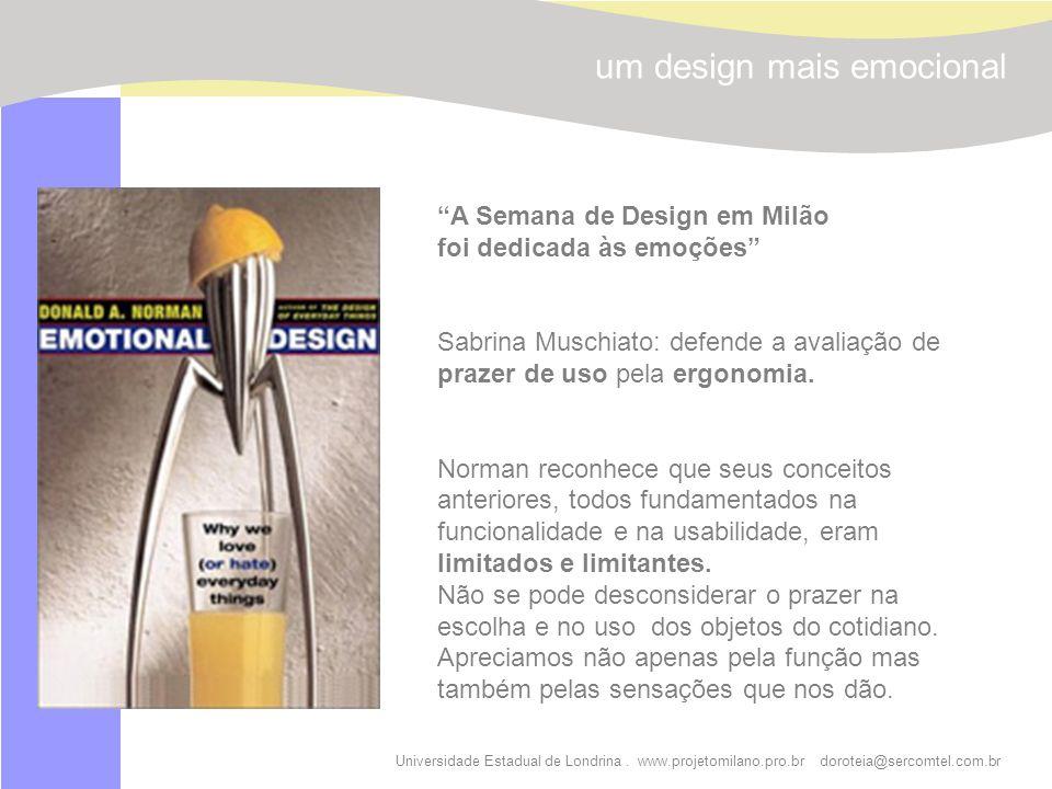 um design mais emocional A Semana de Design em Milão foi dedicada às emoções Sabrina Muschiato: defende a avaliação de prazer de uso pela ergonomia. N