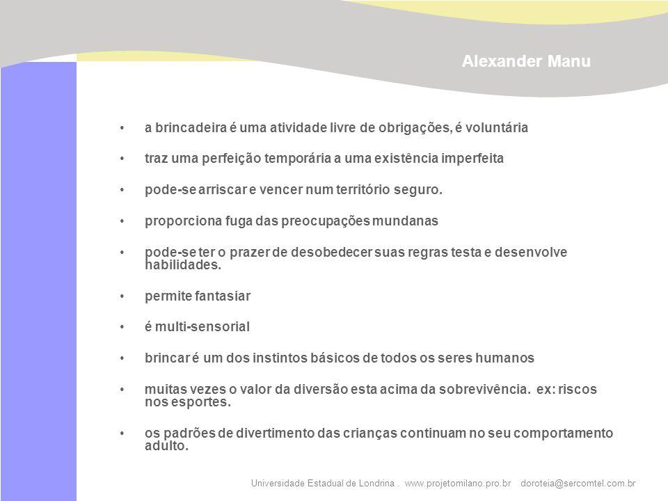 Universidade Estadual de Londrina. www.projetomilano.pro.br doroteia@sercomtel.com.br a brincadeira é uma atividade livre de obrigações, é voluntária