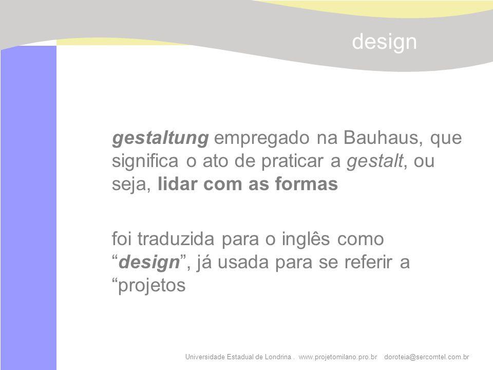 Universidade Estadual de Londrina. www.projetomilano.pro.br doroteia@sercomtel.com.br gestaltung empregado na Bauhaus, que significa o ato de praticar