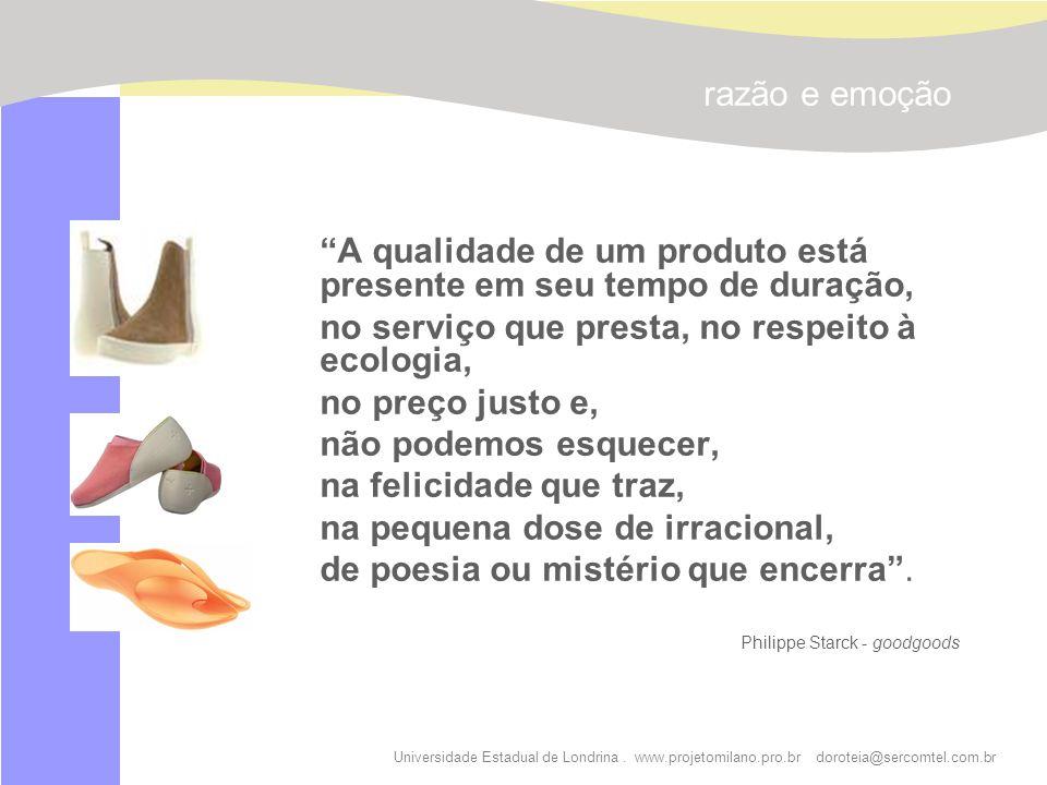 Universidade Estadual de Londrina. www.projetomilano.pro.br doroteia@sercomtel.com.br razão e emoção A qualidade de um produto está presente em seu te