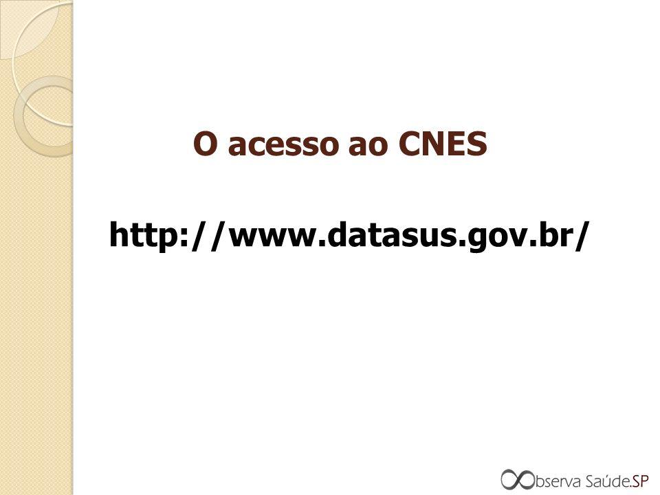 O acesso ao CNES http://www.datasus.gov.br/