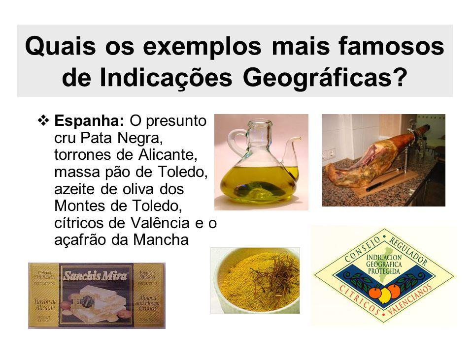 Quais os exemplos mais famosos de Indicações Geográficas? Espanha: O presunto cru Pata Negra, torrones de Alicante, massa pão de Toledo, azeite de oli