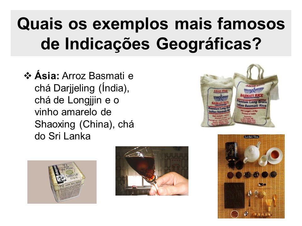 Quais os exemplos mais famosos de Indicações Geográficas? Ásia: Arroz Basmati e chá Darjjeling (Índia), chá de Longjjin e o vinho amarelo de Shaoxing