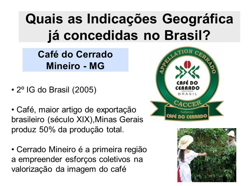 Quais as Indicações Geográfica já concedidas no Brasil? Café do Cerrado Mineiro - MG 2º IG do Brasil (2005) Café, maior artigo de exportação brasileir