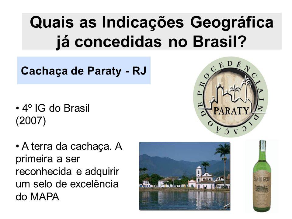Quais as Indicações Geográfica já concedidas no Brasil? Cachaça de Paraty - RJ 4º IG do Brasil (2007) A terra da cachaça. A primeira a ser reconhecida