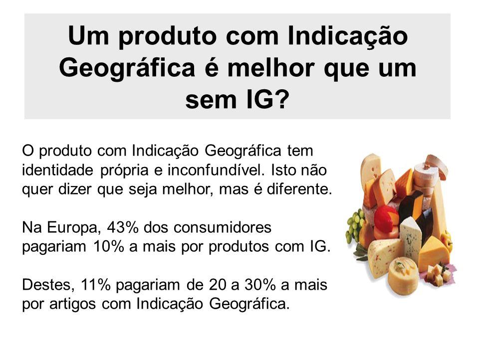 Um produto com Indicação Geográfica é melhor que um sem IG? O produto com Indicação Geográfica tem identidade própria e inconfundível. Isto não quer d