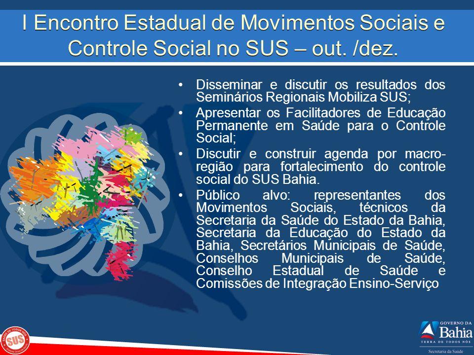 I Encontro Estadual de Movimentos Sociais e Controle Social no SUS – out. /dez. Disseminar e discutir os resultados dos Seminários Regionais Mobiliza